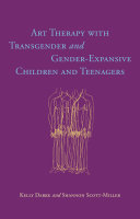 Art Therapy with Transgender and Gender Expansive Children and Teenagers