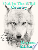 Out In the Wild Country  Four Historical Romance Novellas