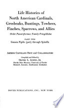 Life Histories of North American Cardinals, Grosbeaks, Buntings, Towhees, Finches, Sparrows, and Allies: Genera Pipilo (part) through Spizella