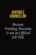 Juvenile Counselor Because Freaking Awesome Is Not An Official Job Title