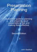 Presentation Planning - Second Edition - a practical guide to planning and preparing good presentations fast and making them effective