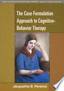 The Case Formulation Approach to Cognitive Behavior Therapy