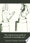 The School Room Guide To Methods Of Teaching And School Management Book PDF