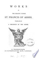 Works of ... st. Francis of Assisi, tr. by a religious of the order