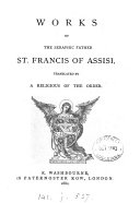 Works of     st  Francis of Assisi  tr  by a religious of the order