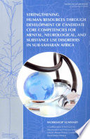 Strengthening Human Resources Through Development Of Candidate Core Competencies For Mental Neurological And Substance Use Disorders In Sub Saharan Africa Book PDF