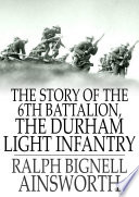 The Story of the 6th Battalion  the Durham Light Infantry