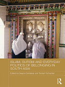 Islam  Sufism and Everyday Politics of Belonging in South Asia