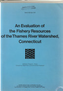 An Evaluation Of The Fishery Resources Of The Thames River Watershed Connecticut