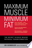 """Maximum Muscle, Minimum Fat: The Secret Science Behind Physical Transformation"" by Ori Hofmekler, Marty Gallagher"
