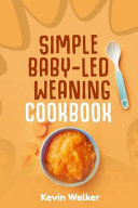 Simple Baby Led Weaning Cookbook Book