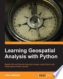 """Learning Geospatial Analysis with Python"" by Joel Lawhead"