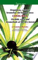 Orquídeas, cactus y bromelias del bosque seco Costa Rica