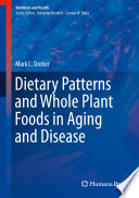 """Dietary Patterns and Whole Plant Foods in Aging and Disease"" by Mark L. Dreher"