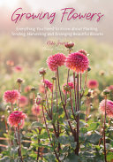 link to Growing flowers : everything you need to know about planting, tending, harvesting and arranging beautiful blooms in the TCC library catalog