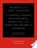 Pediatric and Adult Nutrition in Chronic Diseases  Developmental Disabilities  and Hereditary Metabolic Disorders Book
