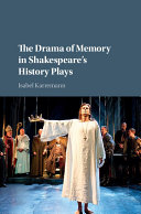 The Drama of Memory in Shakespeare s History Plays