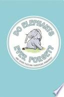 Do Elephants Ever Forget