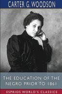 The Education of the Negro Prior to 1861  Esprios Classics
