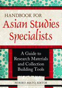 Handbook for Asian Studies Specialists: A Guide to Research Materials and Collection Building Tools