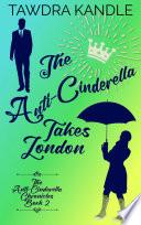 The Anti-Cinderella Takes London