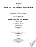 History of the Wars of the French Revolution     Embellished with portraits of the most distinguished characters of the age and illustrated by maps  etc
