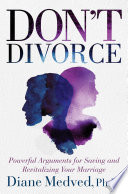 """Don't Divorce: Powerful Arguments for Saving and Revitalizing Your Marriage"" by Diane Medved"