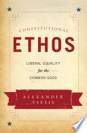 Constitutional Ethos  : Liberal Equality for the Common Good