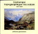 L'estampe topographique ou valais 1850-1899 et supplement 1600-1849