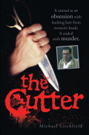 The Cutter - It started as an obsession with hacking hair from women's heads. It ended with murder Pdf/ePub eBook