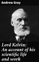 Lord Kelvin  An account of his scientific life and work
