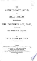 The Compulsory Sale Of Real Estate Under The Powers Of The Partition Act 1868 As Amended By The Partition Act 1876