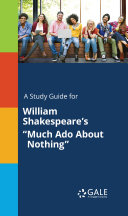 "A Study Guide for William Shakespeare's ""Much Ado About Nothing"""