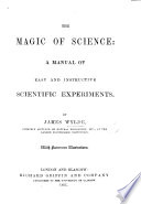 The Magic of Science  a Manual of Easy and Instructive Scientific Experiments Book