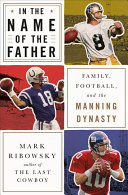 link to In the name of the father : family, football, and the Manning dynasty in the TCC library catalog