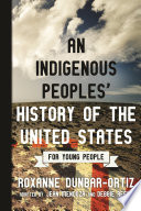 An Indigenous Peoples' History of the United States for Young People Roxanne Dunbar-Ortiz Cover