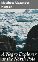 A Negro Explorer at the North Pole [Pdf/ePub] eBook
