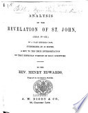 Analysis Of The Revelation Of St John Chap Iv Xx On A Plan Entirely New Furnishing A Key To The True Interpretation Of That Difficult Portion Of Holy Scripture By The Rev Henry Edwards With The Text