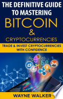 The Definitive Guide To Mastering Bitcoin   Cryptocurrencies