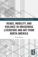 Roads  Mobility  and Violence in Indigenous Literature and Art from North America