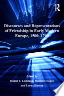Discourses and Representations of Friendship in Early Modern Europe  1500   1700