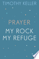 Timothy Keller  Prayer and My Rock  My Refuge Book PDF