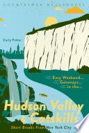 Easy Weekend Getaways in the Hudson Valley   Catskills  Short Breaks from New York City