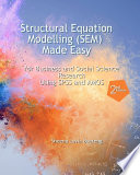 Structural Equation Modelling Made Easy for Business and Social Science Research Using SPSS and AMOS