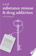 A Z Of Substance Misuse And Drug Addiction