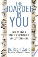 """The Hoarder in You: How to Live a Happier, Healthier, Uncluttered Life"" by Robin Zasio"