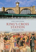 King's Cross Station Through Time