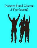 Diabetes Blood Glucose 3 Year Journal