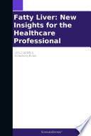 Fatty Liver  New Insights for the Healthcare Professional  2012 Edition