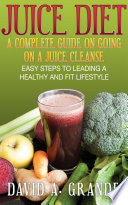 Juice Diet A Complete Guide On Going On A Juice Cleanse